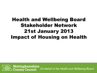 Health and Wellbeing Board Stakeholder Network 21st January 2013 Impact of Housing on Health