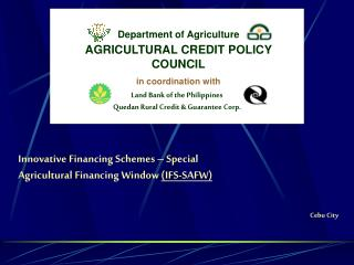 Innovative Financing Schemes � Special Agricultural Financing Window  (IFS-SAFW)