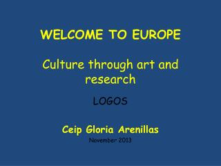 WELCOME TO EUROPE C ulture through  art and  research