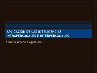 APLICACI ÓN DE  LAS INTELIGENCIAS  INTRAPERSONALES E INTERPERSONALES
