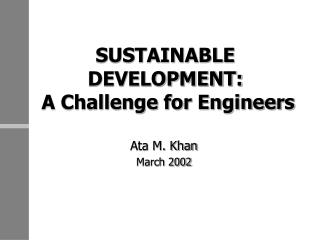 SUSTAINABLE DEVELOPMENT:  A Challenge for Engineers