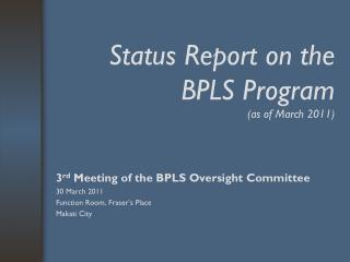Status Report on the BPLS Program (as of March 2011)