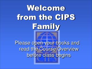 Welcome from the CIPS Family