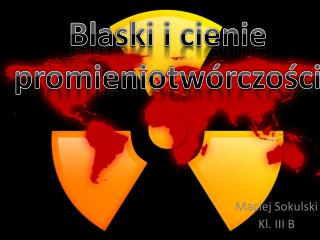 Blaski i cienie  promieniotwórczości