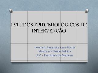 ESTUDOS EPIDEMIOLÓGICOS DE  INTERVENÇÃO