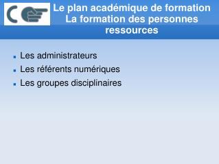 Le plan académique de formation La formation des personnes ressources