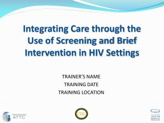 Integrating Care through the Use of Screening and Brief Intervention in HIV Settings