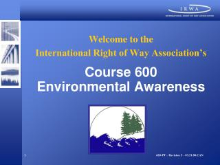 Welcome to the International Right of Way Association's Course 600 Environmental Awareness