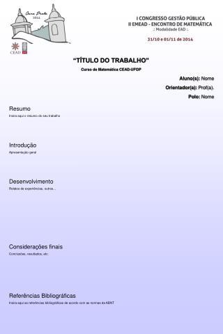 """""""TÍTULO DO TRABALHO"""" Curso de Matemática CEAD-UFOP Aluno(s):  Nome Orientador(a):  Prof(a)."""