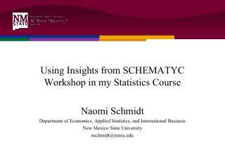 Using Insights from SCHEMATYC Workshop in my Statistics Course Naomi Schmidt