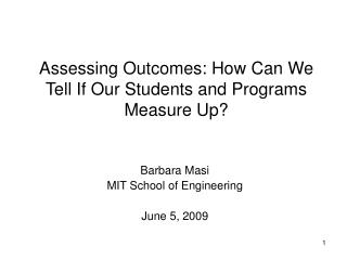 Assessing Outcomes: How Can We Tell If Our Students and Programs Measure Up?