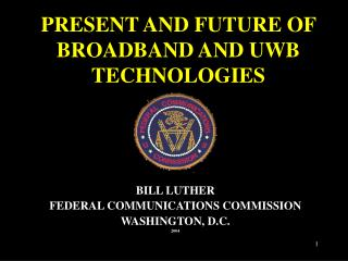 PRESENT AND FUTURE OF BROADBAND AND UWB TECHNOLOGIES
