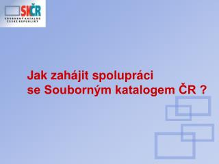 Jak zahájit spolupráci  se Souborným katalogem ČR ?