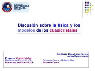 Dra. María  Elena López Herrera mlopez@pucp.pe Proyecto:  Cuasicristales