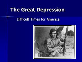 The Great Depression: Difficult Times for America ppt format