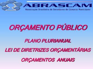 ORÇAMENTO PÚBLICO PLANO PLURIANUAL LEI DE DIRETRIZES ORÇAMENTÁRIAS ORÇAMENTOS  ANUAIS