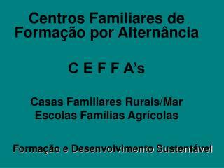 Centros Familiares de Forma��o por Altern�ncia  C E F F A�s Casas Familiares Rurais/Mar