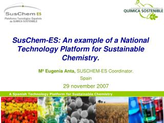 SusChem-ES: An example of a National Technology Platform for Sustainable Chemistry.