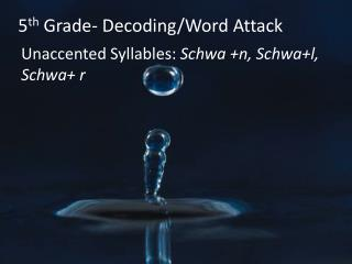5 th  Grade- Decoding/Word Attack