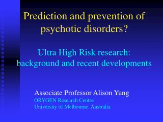 Prediction and prevention of psychotic disorders   Ultra High Risk research: background and recent developments