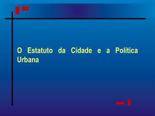 O Estatuto da Cidade e a Política Urbana