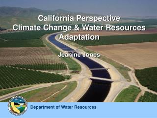 California Perspective  Climate Change & Water Resources Adaptation Jeanine Jones