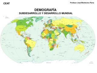 DEMOGRAFÍA  SUBDESARROLLO Y DESARROLLO MUNDIAL