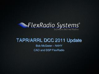 TAPR/ARRL DCC  2011 Update Bob  McGwier  – N4HY CAO and DSP  FlexRadio