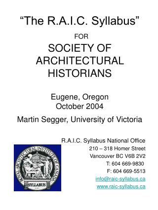 The R.A.I.C. Syllabus   FOR SOCIETY OF ARCHITECTURAL HISTORIANS  Eugene, Oregon October 2004 Martin Segger, University