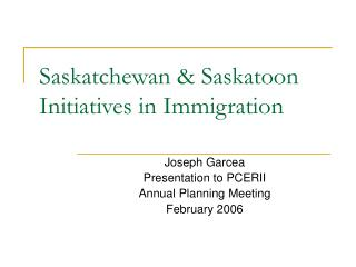 Saskatchewan & Saskatoon Initiatives in Immigration