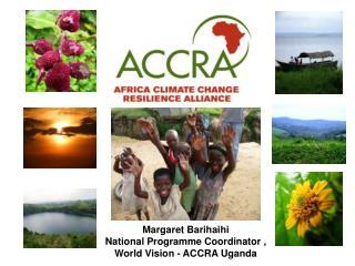 Margaret Barihaihi  National Programme Coordinator , World Vision - ACCRA Uganda