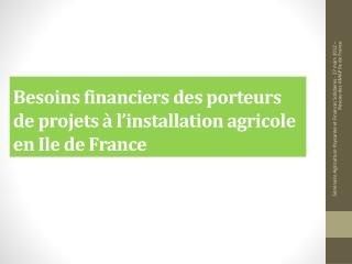 Besoins financiers des porteurs de projets � l�installation agricole en Ile de France