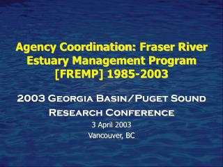 Agency Coordination: Fraser River Estuary Management Program  [FREMP] 1985-2003