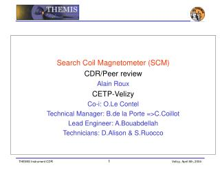 Search Coil Magnetometer (SCM) CDR/Peer review Alain Roux CETP-Velizy Co-i: O.Le Contel