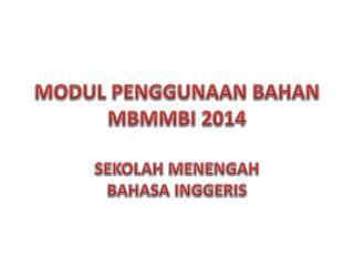 MODUL PENGGUNAAN  BAHAN MBMMBI 2014 SEKOLAH MENENGAH BAHASA INGGERIS