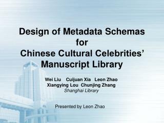 Design of Metadata Schemas  for Chinese Cultural Celebrities' Manuscript Library