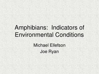 Amphibians:  Indicators of Environmental Conditions