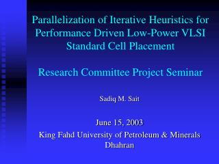 Sadiq M. Sait June 15, 2003 King Fahd University of Petroleum & Minerals Dhahran