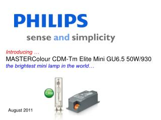Introducing … MASTERColour CDM-Tm Elite Mini GU6.5 50W/930 the brightest mini lamp in the world…