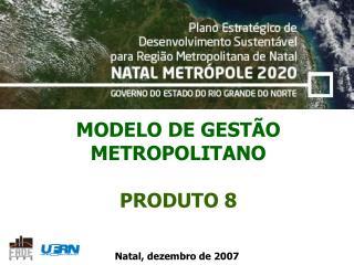 MODELO DE GESTÃO METROPOLITANO PRODUTO 8