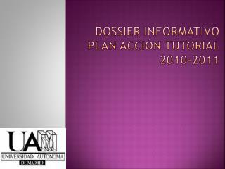 DOSSIER INFORMATIVO  PLAN ACCI�N TUTORIAL 2010-2011