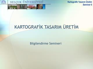 KARTOGRAFİK TASARIM ÜRETİM