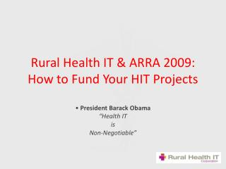Rural Health IT  ARRA 2009: How to Fund Your HIT Projects