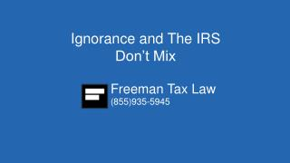 Ignorance and The IRS Don't Mix
