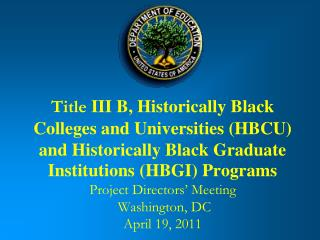 Title III B, Historically Black Colleges and Universities HBCU and Historically Black Graduate Institutions HBGI Program
