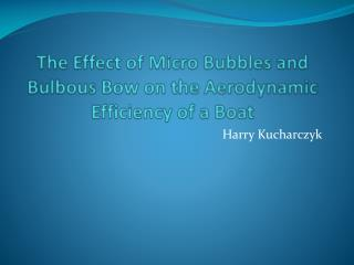 The Effect of Micro  Bubbles  and Bulbous Bow on the Aerodynamic Efficiency of a Boat