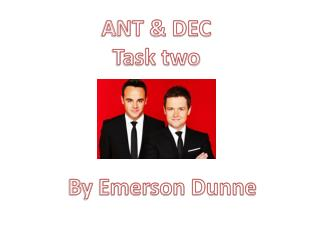 ANT & DEC  Task two