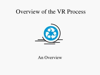 Overview of the VR Process