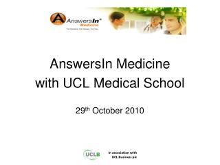 AnswersIn Medicine with UCL Medical School 29 th  October 2010
