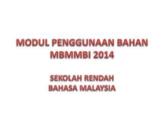MODUL PENGGUNAAN  BAHAN MBMMBI 2014 SEKOLAH  RENDAH BAHASA MALAYSIA
